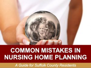 Common-Mistakes-in-Nursing-Home-Planning-A-Guide-for-Suffolk-County-Residents