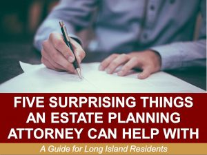 Five-Supporting-Things-An-Estate-Planning-Attorney-Can-Help-With-A-Guide-for-Long-Island-Residents